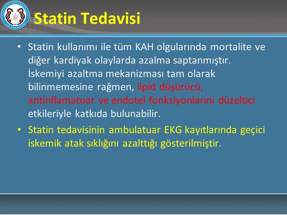 Statin Tedavisi Statin kullanımı ile tüm KAH olgularında mortalite ve diğer kardiyak olaylarda azalma saptanmıştır. İskemiyi azaltma mekanizması tam o