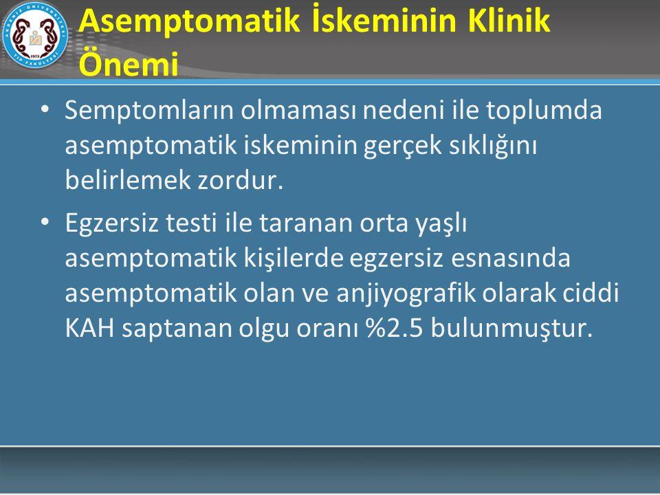 Asemptomatik İskeminin Klinik Önemi Semptomların olmaması nedeni ile toplumda asemptomatik iskeminin gerçek sıklığını belirlemek zordur. Egzersiz test