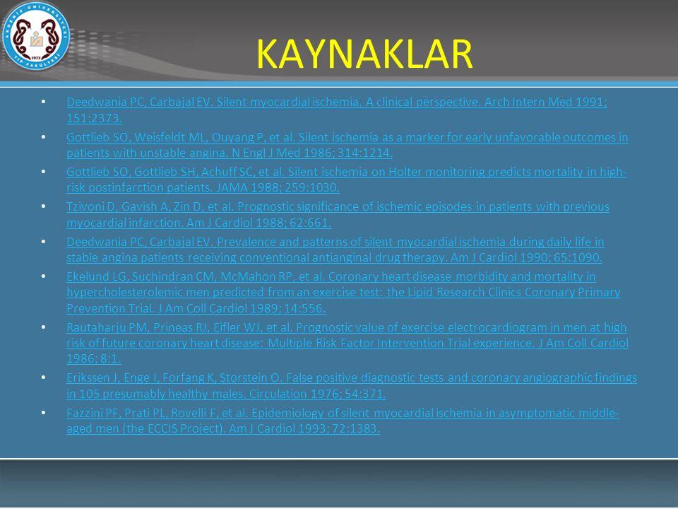 KAYNAKLAR Deedwania PC, Carbajal EV. Silent myocardial ischemia. A clinical perspective. Arch Intern Med 1991; 151:2373. Deedwania PC, Carbajal EV. Si