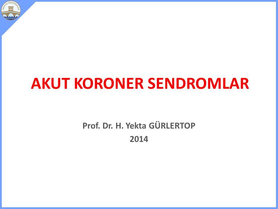 AKUT KORONER SENDROMLAR Prof. Dr. H. Yekta GÜRLERTOP 2014