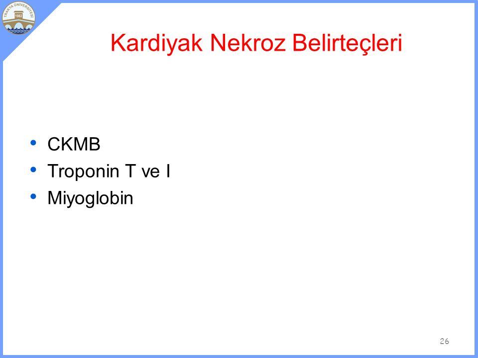 Kardiyak Nekroz Belirteçleri CKMB Troponin T ve I Miyoglobin 26