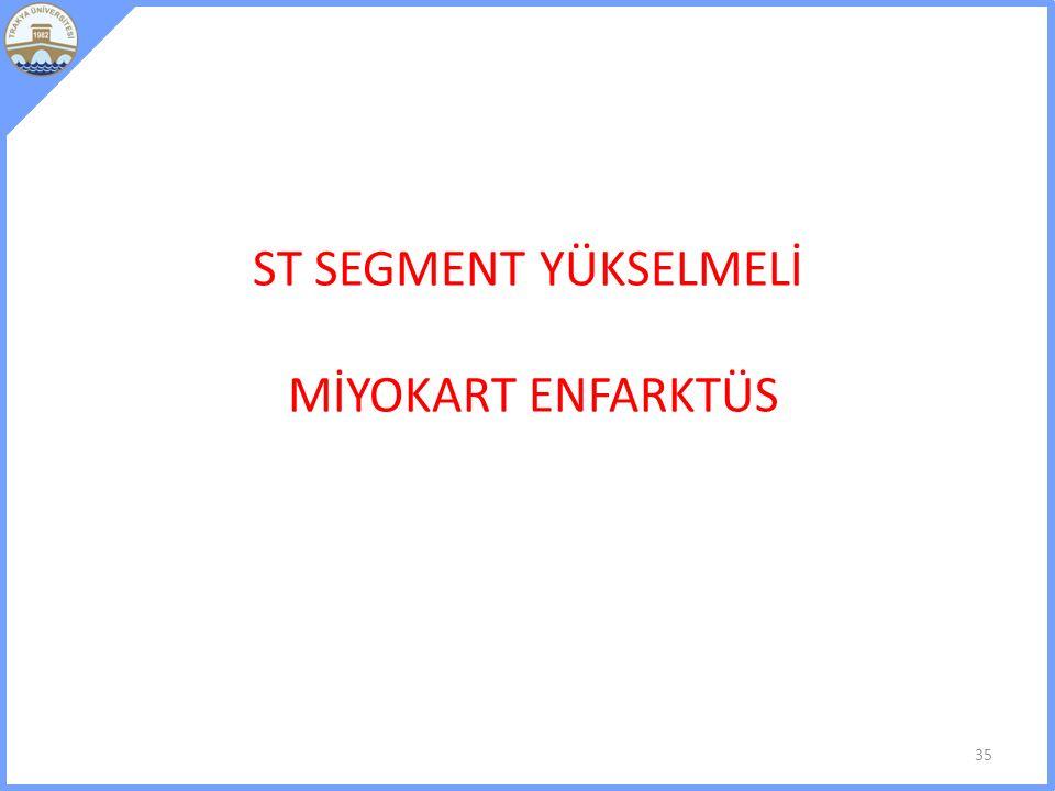 ST SEGMENT YÜKSELMELİ MİYOKART ENFARKTÜS 35