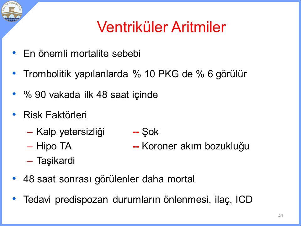 Ventriküler Aritmiler En önemli mortalite sebebi Trombolitik yapılanlarda % 10 PKG de % 6 görülür % 90 vakada ilk 48 saat içinde Risk Faktörleri –Kalp yetersizliği-- Şok –Hipo TA-- Koroner akım bozukluğu –Taşikardi 48 saat sonrası görülenler daha mortal Tedavi predispozan durumların önlenmesi, ilaç, ICD 49