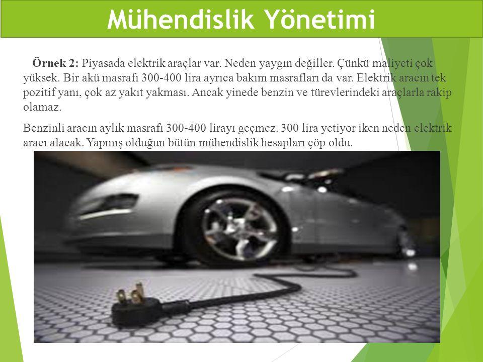 Örnek 2: Piyasada elektrik araçlar var. Neden yaygın değiller. Çünkü maliyeti çok yüksek. Bir akü masrafı 300-400 lira ayrıca bakım masrafları da var.