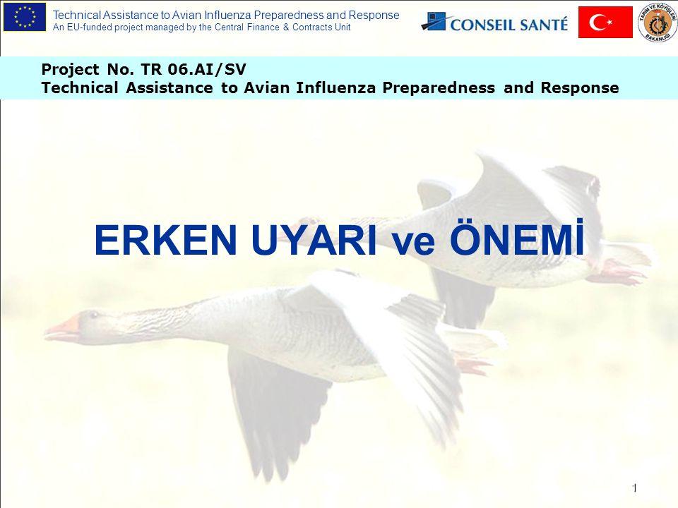Technical Assistance to Avian Influenza Preparedness and Response An EU-funded project managed by the Central Finance & Contracts Unit 2 Kuş gribi hastalığıyla çok geniş alanlara yayılmadan önce erken safhada uğraşmak çok daha kolaydır ve daha ekonomiktir.