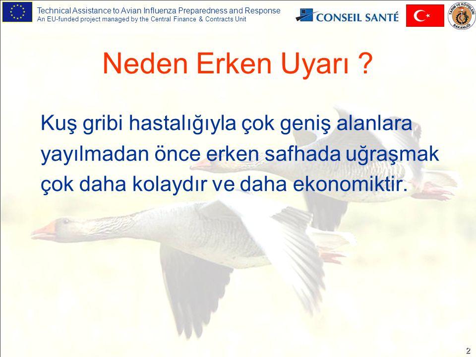 Technical Assistance to Avian Influenza Preparedness and Response An EU-funded project managed by the Central Finance & Contracts Unit 3 Erken Uyarı Sistemi Erken dönemde Kuş gribi hastalığının klinik bulgularını tespit etmek için bir tespit sistemidir.