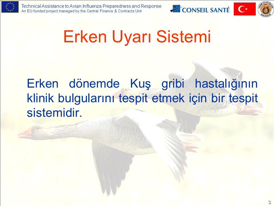 Technical Assistance to Avian Influenza Preparedness and Response An EU-funded project managed by the Central Finance & Contracts Unit 4 Erken Uyarı Sisteminde Ticari Kanatlı İşletmeler Ticaret amacıyla kanatlıların bulundurulduğu işletmelerde erken uyarı için; 1.