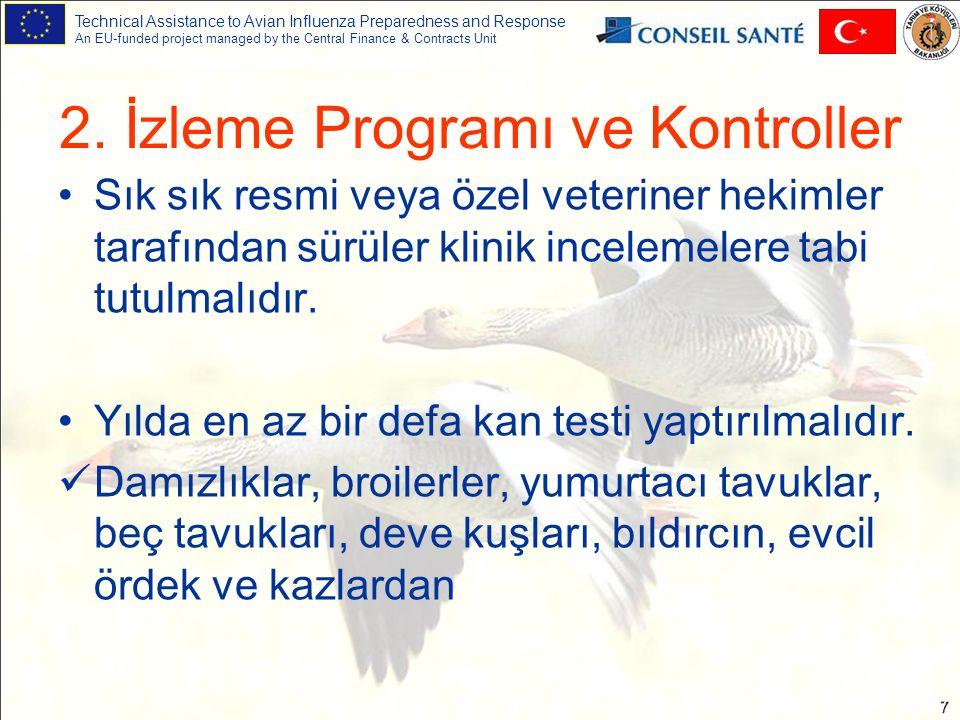 Technical Assistance to Avian Influenza Preparedness and Response An EU-funded project managed by the Central Finance & Contracts Unit 8 Devamlı hayvan dönüşümü olan ticari işletmelerde ise; Yılda 4 defa kan testi yaptırılmalıdır.