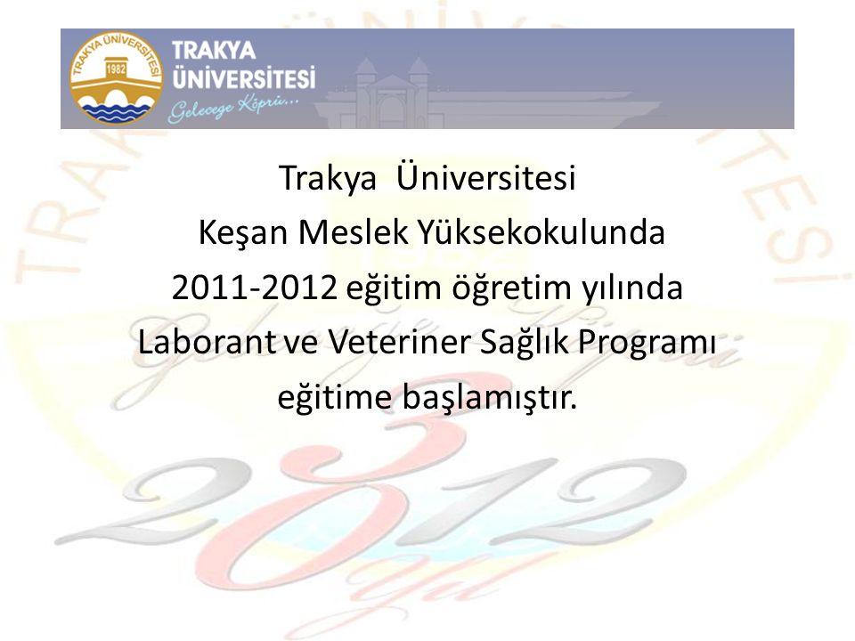 Trakya Üniversitesi Keşan Meslek Yüksekokulunda 2011-2012 eğitim öğretim yılında Laborant ve Veteriner Sağlık Programı eğitime başlamıştır.