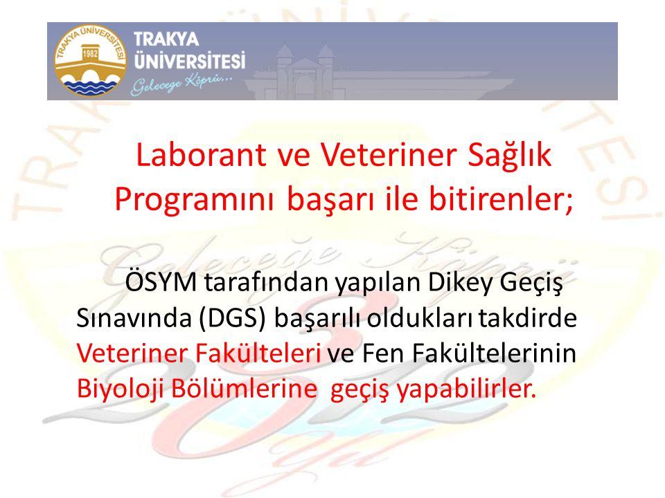Laborant ve Veteriner Sağlık Programını başarı ile bitirenler; ÖSYM tarafından yapılan Dikey Geçiş Sınavında (DGS) başarılı oldukları takdirde Veterin
