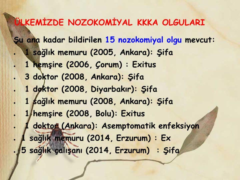 ÜLKEMİZDE NOZOKOMİYAL KKKA OLGULARI Şu ana kadar bildirilen 15 nozokomiyal olgu mevcut: ● 1 sağlık memuru (2005, Ankara): Şifa ● 1 hemşire (2006, Çoru
