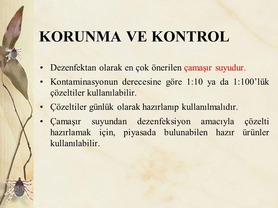 KORUNMA VE KONTROL Dezenfektan olarak en çok önerilen çamaşır suyudur. Kontaminasyonun derecesine göre 1:10 ya da 1:100'lük çözeltiler kullanılabilir.