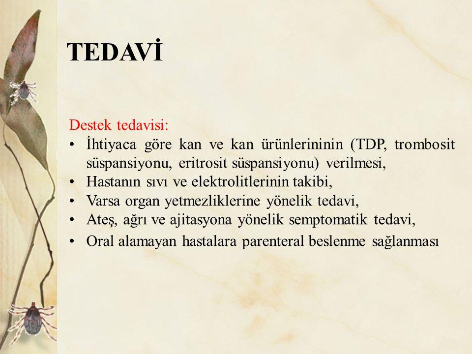 TEDAVİ Destek tedavisi: İhtiyaca göre kan ve kan ürünlerininin (TDP, trombosit süspansiyonu, eritrosit süspansiyonu) verilmesi, Hastanın sıvı ve elekt