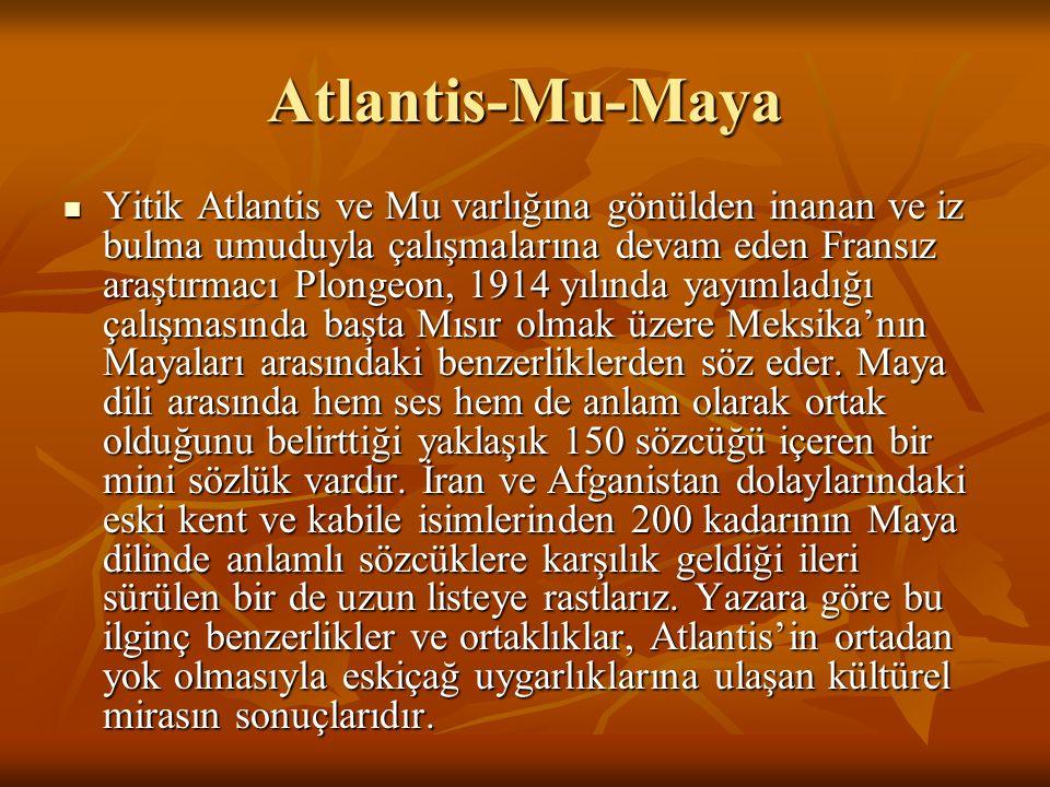 Atlantis-Mu-Maya Yitik Atlantis ve Mu varlığına gönülden inanan ve iz bulma umuduyla çalışmalarına devam eden Fransız araştırmacı Plongeon, 1914 yılında yayımladığı çalışmasında başta Mısır olmak üzere Meksika'nın Mayaları arasındaki benzerliklerden söz eder.