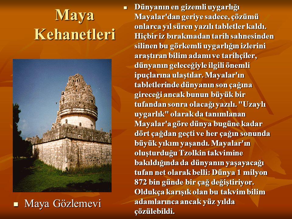 Maya Kehanetleri Maya Gözlemevi Maya Gözlemevi Dünyanın en gizemli uygarlığı Mayalar dan geriye sadece, çözümü onlarca yıl süren yazılı tabletler kaldı.