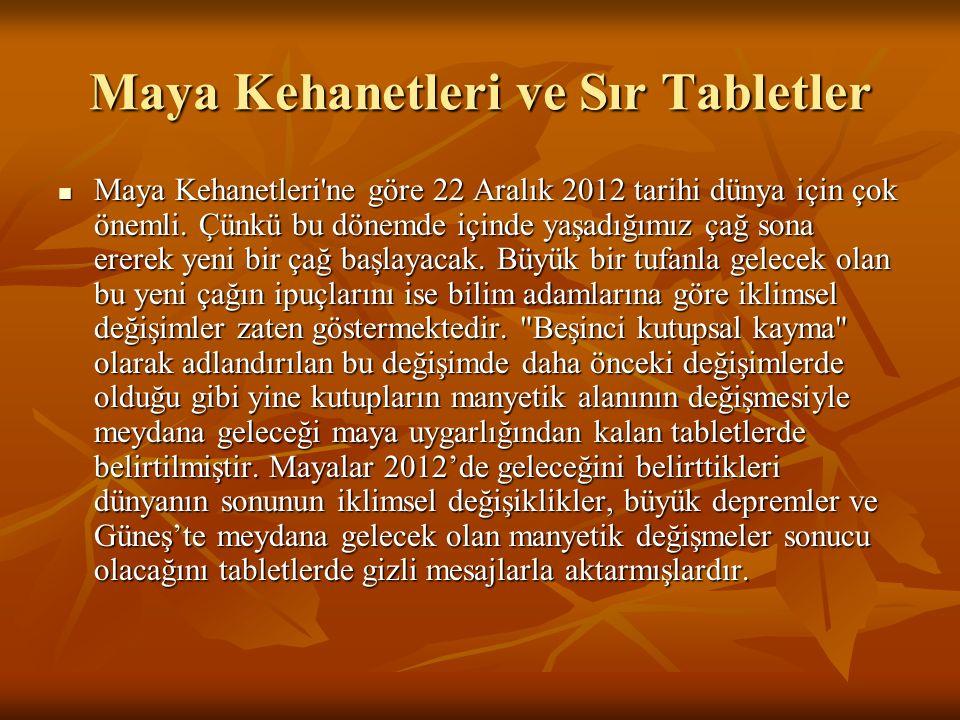 Maya Kehanetleri ve Sır Tabletler Maya Kehanetleri ne göre 22 Aralık 2012 tarihi dünya için çok önemli.