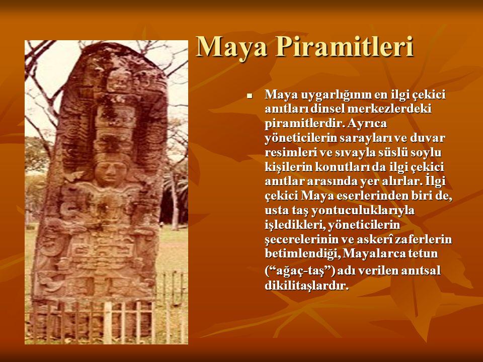 Maya Piramitleri Maya Piramitleri Maya uygarlığının en ilgi çekici anıtları dinsel merkezlerdeki piramitlerdir.