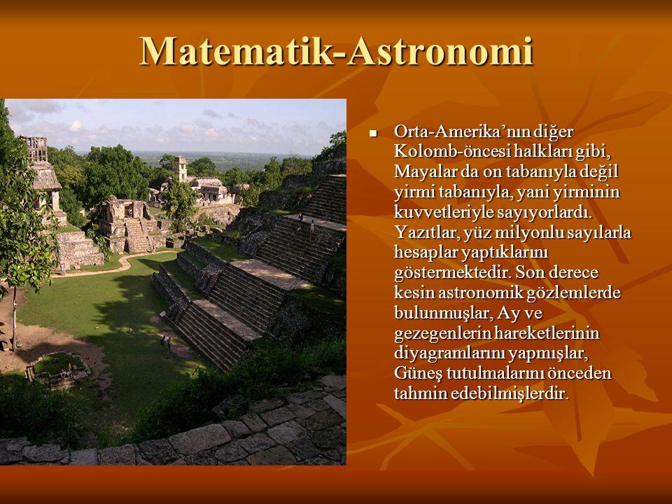 Matematik-Astronomi Orta-Amerika'nın diğer Kolomb-öncesi halkları gibi, Mayalar da on tabanıyla değil yirmi tabanıyla, yani yirminin kuvvetleriyle sayıyorlardı.