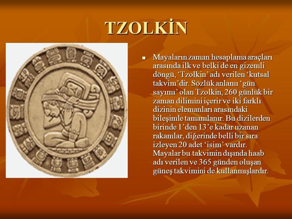 TZOLKİN Mayaların zaman hesaplama araçları arasında ilk ve belki de en gizemli döngü, 'Tzolkin' adı verilen 'kutsal takvim'dir.