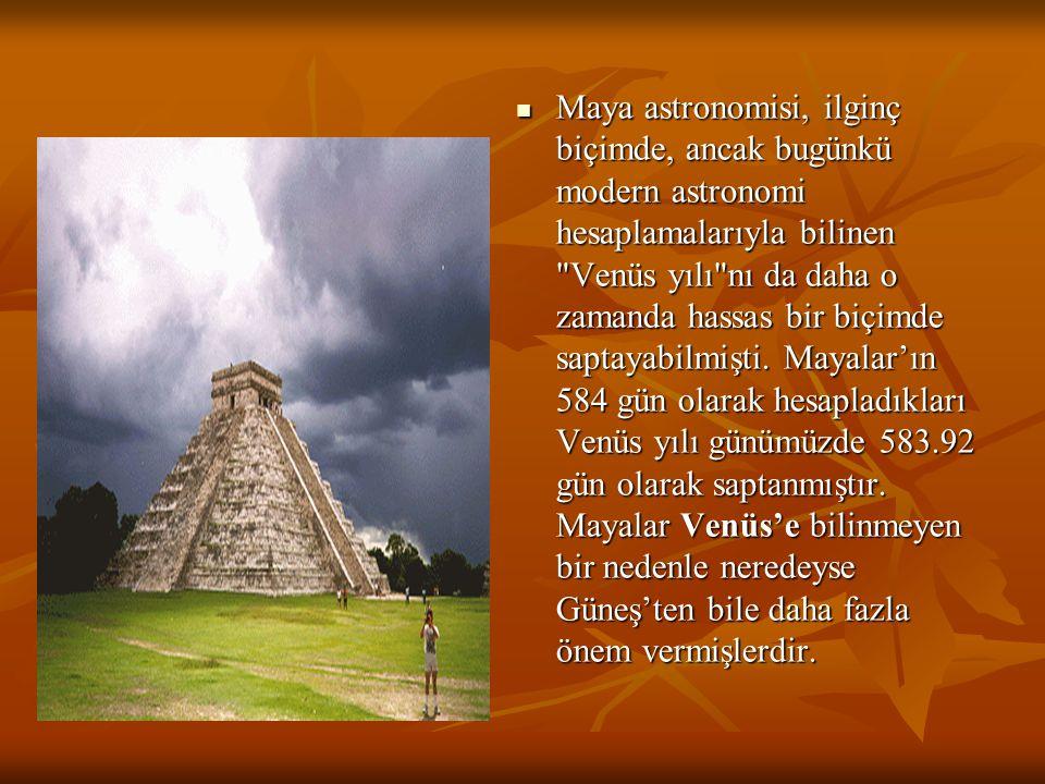 Maya astronomisi, ilginç biçimde, ancak bugünkü modern astronomi hesaplamalarıyla bilinen Venüs yılı nı da daha o zamanda hassas bir biçimde saptayabilmişti.
