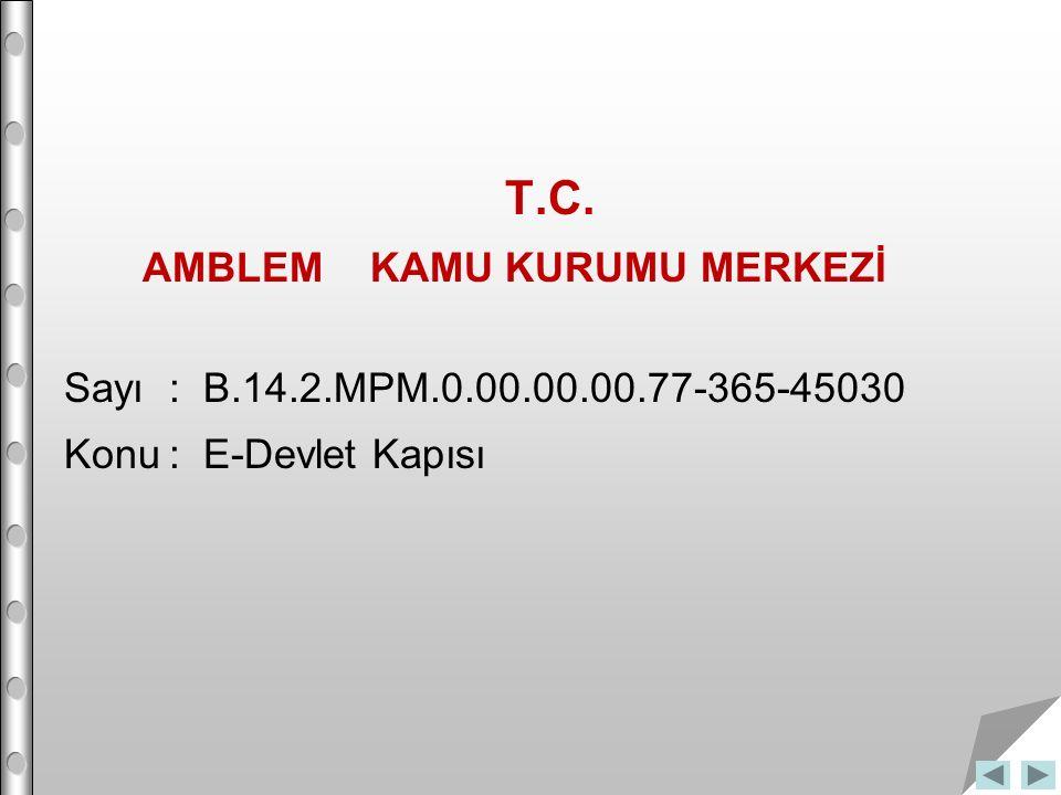 T.C. AMBLEM KAMU KURUMU MERKEZİ Sayı : B.14.2.MPM.0.00.00.00.77-365-45030 Konu : E-Devlet Kapısı