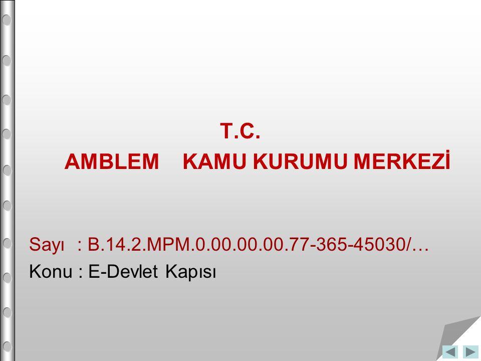 T.C. AMBLEM KAMU KURUMU MERKEZİ Sayı : B.14.2.MPM.0.00.00.00.77-365-45030/… Konu : E-Devlet Kapısı