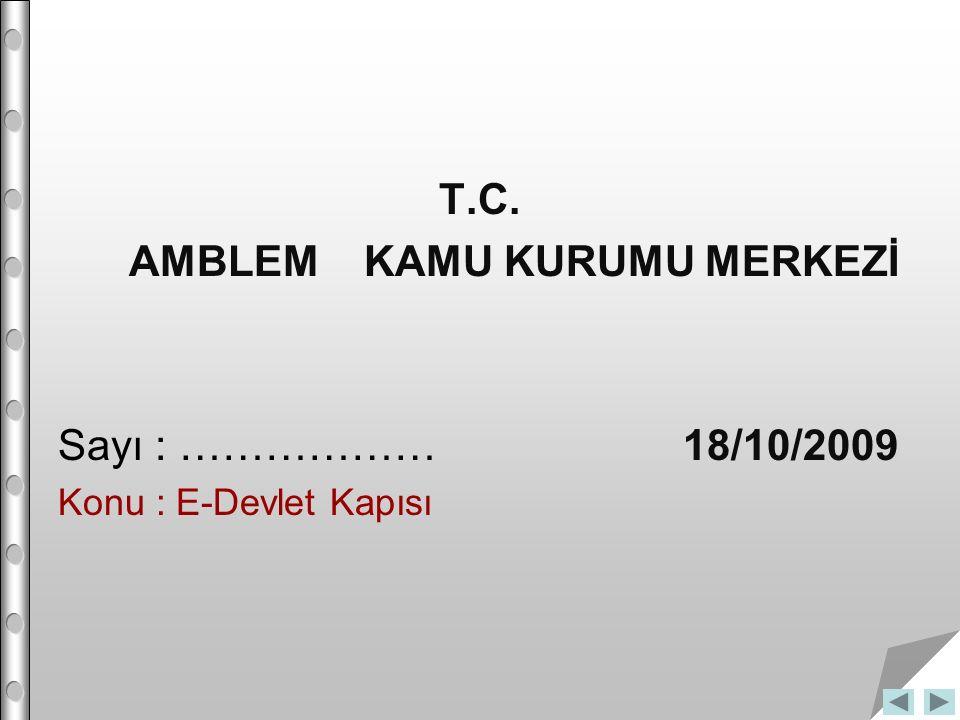 T.C. AMBLEM KAMU KURUMU MERKEZİ Sayı : ……………… 18/10/2009 Konu : E-Devlet Kapısı
