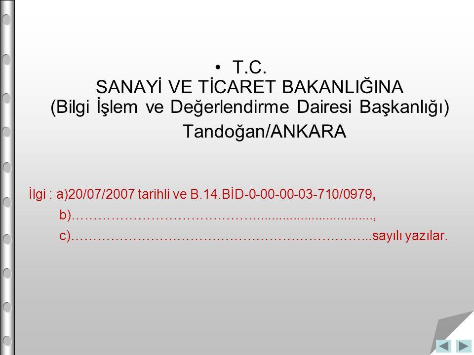 T.C. SANAYİ VE TİCARET BAKANLIĞINA (Bilgi İşlem ve Değerlendirme Dairesi Başkanlığı) Tandoğan/ANKARA İlgi : a)20/07/2007 tarihli ve B.14.BİD-0-00-00-0