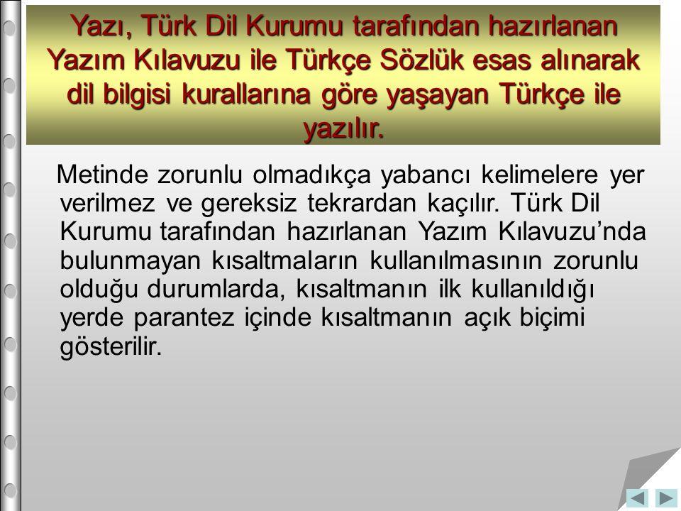 Yazı, Türk Dil Kurumu tarafından hazırlanan Yazım Kılavuzu ile Türkçe Sözlük esas alınarak dil bilgisi kurallarına göre yaşayan Türkçe ile yazılır. Me
