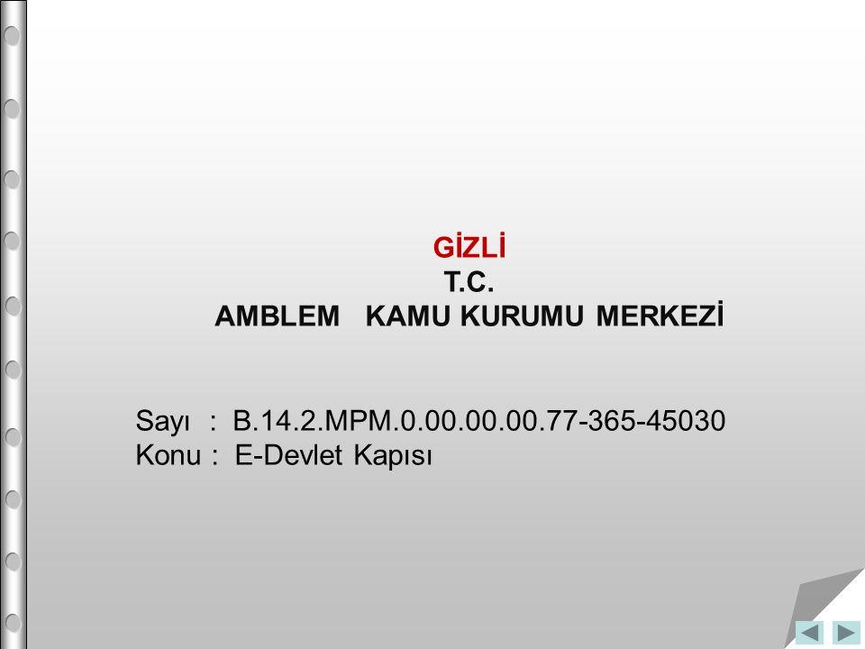GİZLİ T.C. AMBLEM KAMU KURUMU MERKEZİ Sayı : B.14.2.MPM.0.00.00.00.77-365-45030 Konu : E-Devlet Kapısı