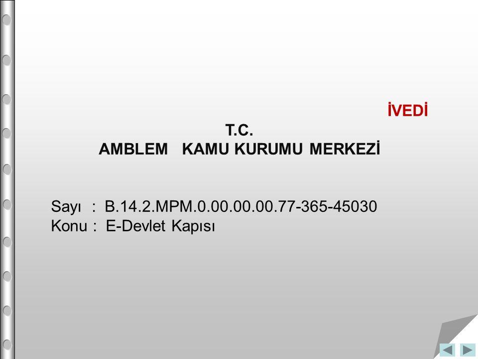 İVEDİ T.C. AMBLEM KAMU KURUMU MERKEZİ Sayı : B.14.2.MPM.0.00.00.00.77-365-45030 Konu : E-Devlet Kapısı