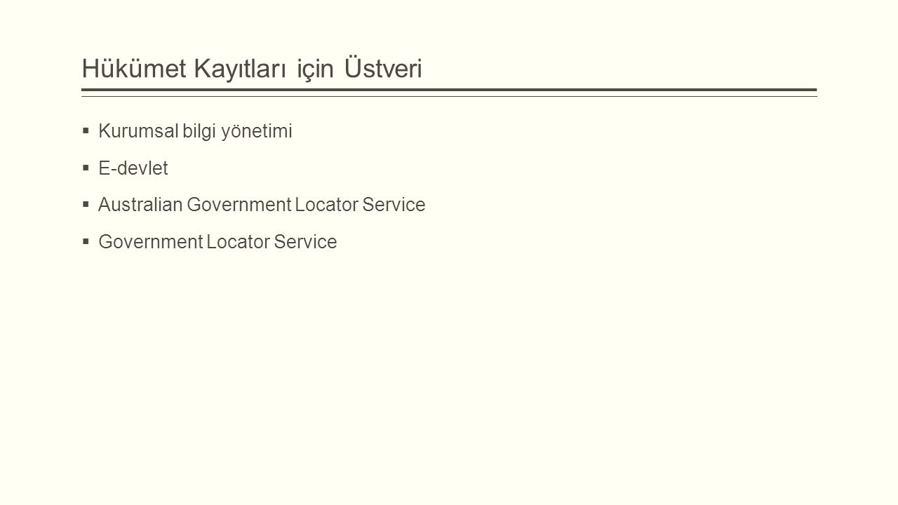Hükümet Kayıtları için Üstveri  Kurumsal bilgi yönetimi  E-devlet  Australian Government Locator Service  Government Locator Service