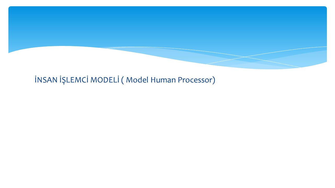 İNSAN İŞLEMCİ MODELİ ( Model Human Processor)