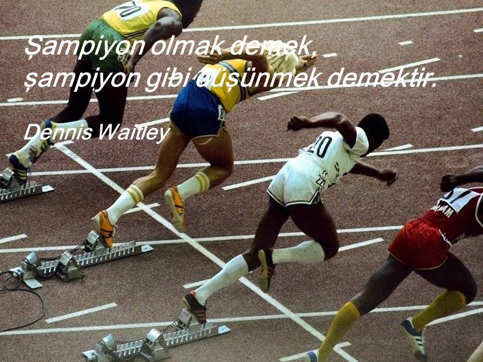 Şampiyon olmak demek, şampiyon gibi düşünmek demektir. Dennis Waitley