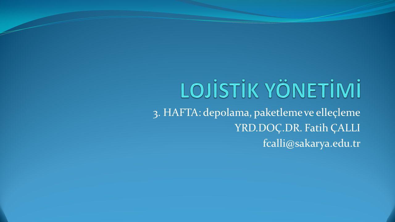 3. HAFTA: depolama, paketleme ve elleçleme YRD.DOÇ.DR. Fatih ÇALLI fcalli@sakarya.edu.tr