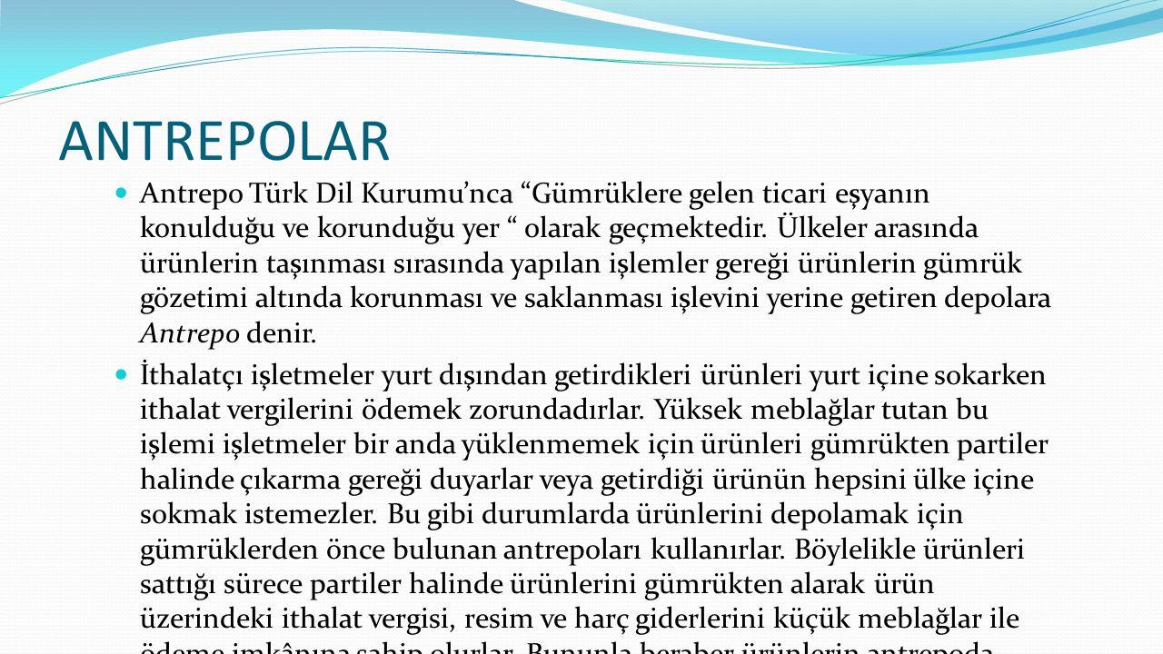 """ANTREPOLAR Antrepo Türk Dil Kurumu'nca """"Gümrüklere gelen ticari eşyanın konulduğu ve korunduğu yer """" olarak geçmektedir. Ülkeler arasında ürünlerin ta"""