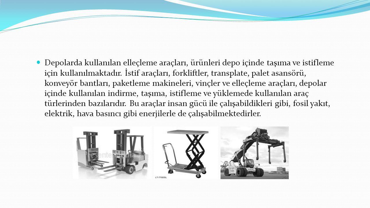 Depolarda kullanılan elleçleme araçları, ürünleri depo içinde taşıma ve istifleme için kullanılmaktadır. İstif araçları, forkliftler, transplate, pale
