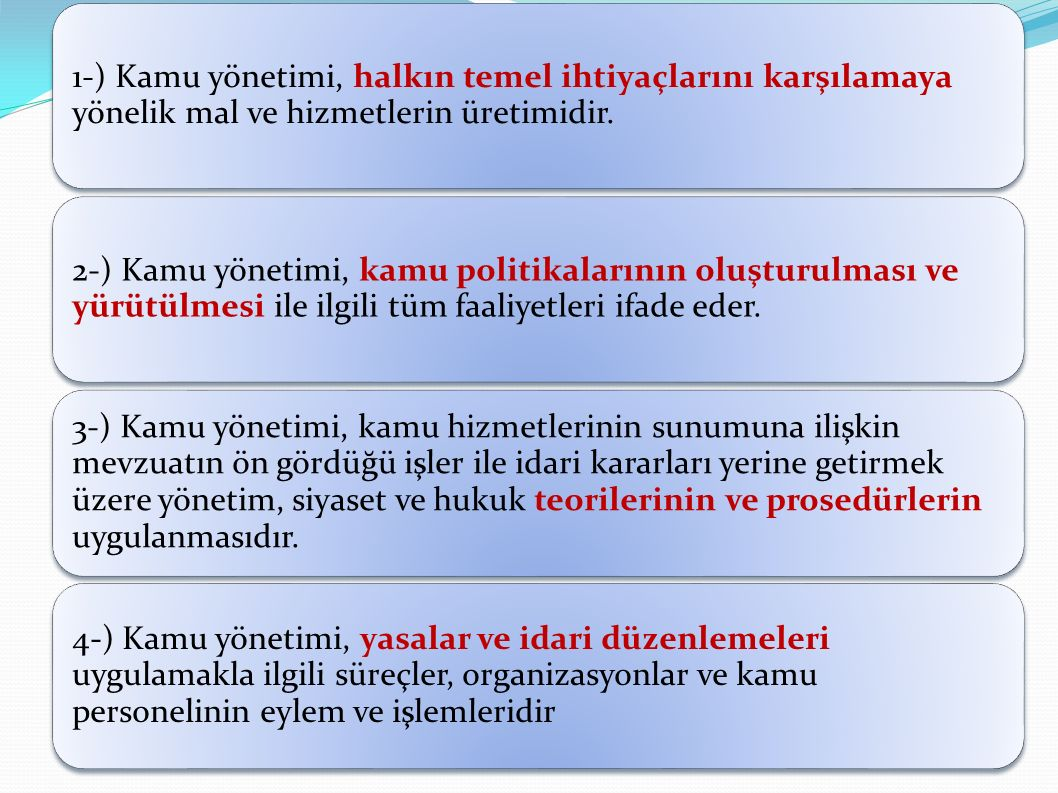 1-) Kamu yönetimi, halkın temel ihtiyaçlarını karşılamaya yönelik mal ve hizmetlerin üretimidir. 2-) Kamu yönetimi, kamu politikalarının oluşturulması
