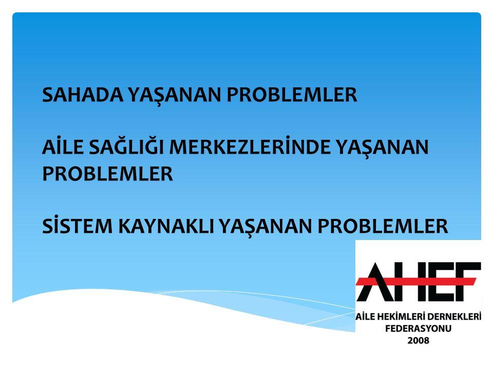 SAHADA YAŞANAN PROBLEMLER AİLE SAĞLIĞI MERKEZLERİNDE YAŞANAN PROBLEMLER SİSTEM KAYNAKLI YAŞANAN PROBLEMLER