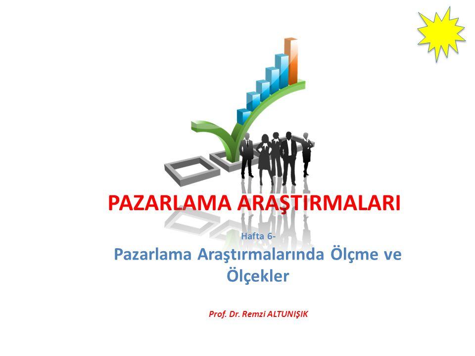 PAZARLAMA ARAŞTIRMALARI Hafta 6- Pazarlama Araştırmalarında Ölçme ve Ölçekler Prof. Dr. Remzi ALTUNIŞIK