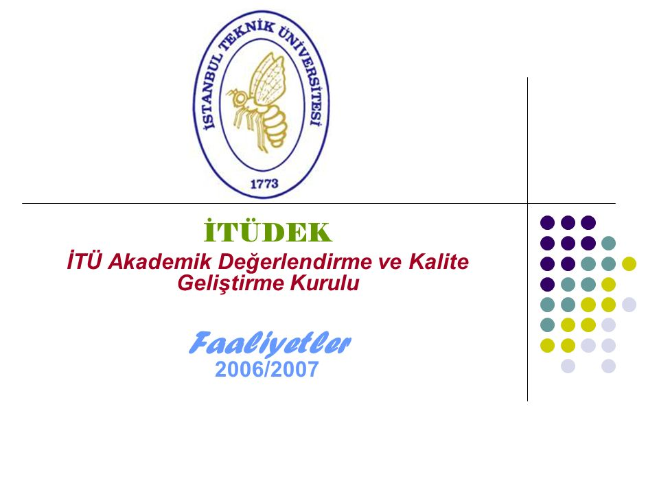 İTÜDEK İTÜ Akademik Değerlendirme ve Kalite Geliştirme Kurulu Faaliyetler 2006/2007