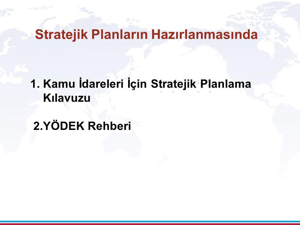 1. Kamu İdareleri İçin Stratejik Planlama Kılavuzu 2.YÖDEK Rehberi Stratejik Planların Hazırlanmasında