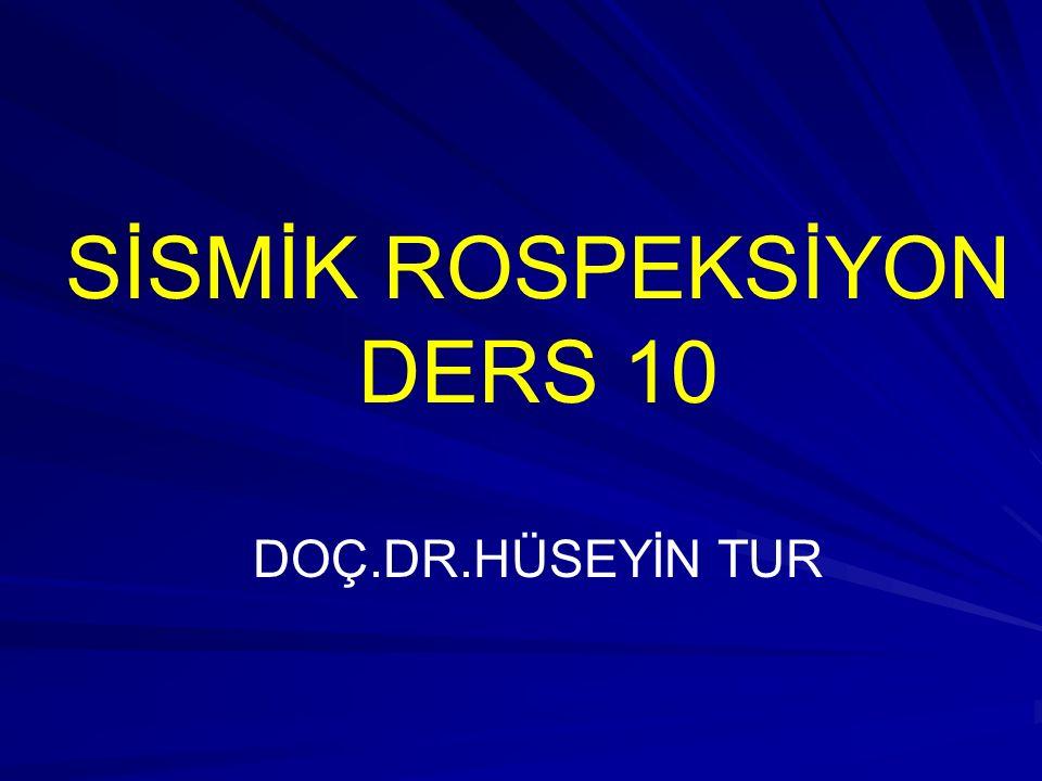 SİSMİK ROSPEKSİYON DERS 10 DOÇ.DR.HÜSEYİN TUR