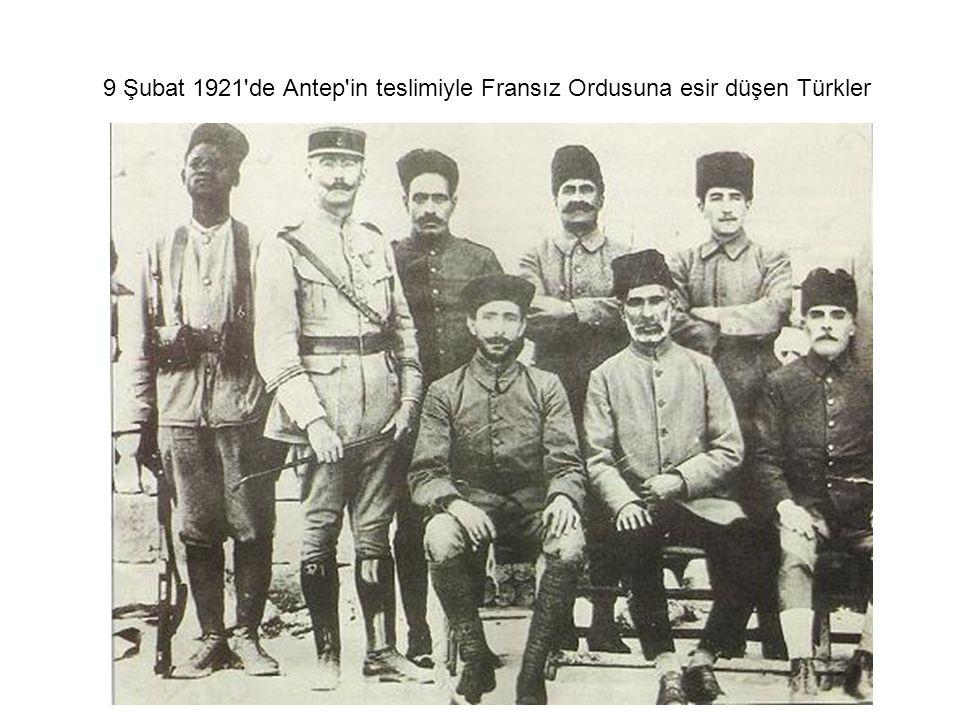9 Şubat 1921 de Antep in teslimiyle Fransız Ordusuna esir düşen Türkler
