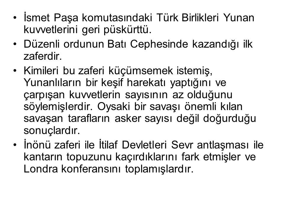 İsmet Paşa komutasındaki Türk Birlikleri Yunan kuvvetlerini geri püskürttü.