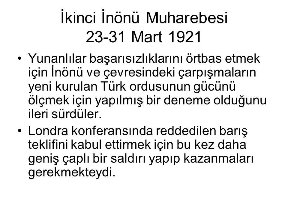 İkinci İnönü Muharebesi 23-31 Mart 1921 Yunanlılar başarısızlıklarını örtbas etmek için İnönü ve çevresindeki çarpışmaların yeni kurulan Türk ordusunun gücünü ölçmek için yapılmış bir deneme olduğunu ileri sürdüler.