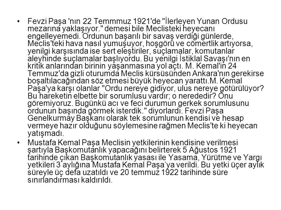Fevzi Paşa nın 22 Temmmuz 1921 de İlerleyen Yunan Ordusu mezarına yaklaşıyor. demesi bile Meclisteki heyecanı engelleyemedi.