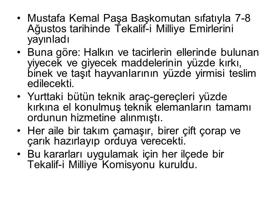 Mustafa Kemal Paşa Başkomutan sıfatıyla 7-8 Ağustos tarihinde Tekalif-i Milliye Emirlerini yayınladı Buna göre: Halkın ve tacirlerin ellerinde bulunan yiyecek ve giyecek maddelerinin yüzde kırkı, binek ve taşıt hayvanlarının yüzde yirmisi teslim edilecekti.