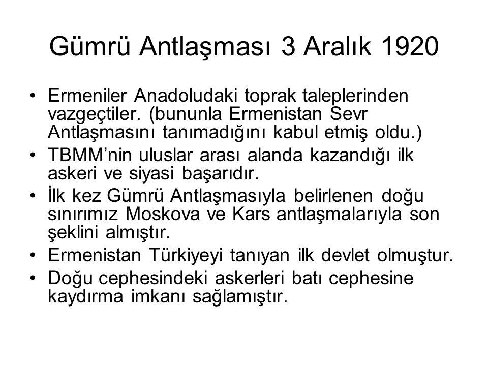 Gümrü Antlaşması 3 Aralık 1920 Ermeniler Anadoludaki toprak taleplerinden vazgeçtiler.