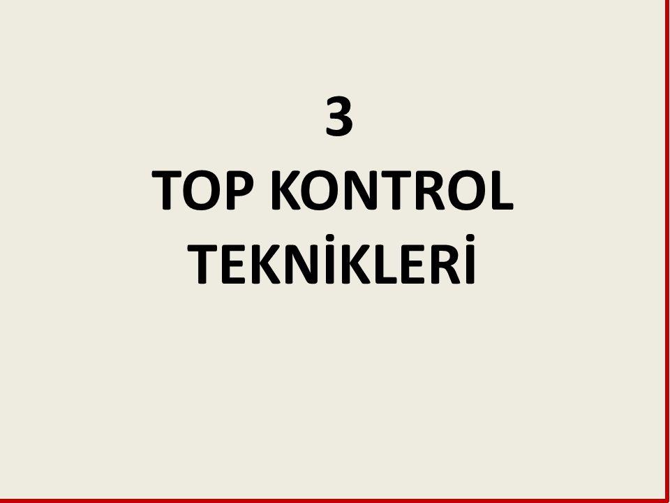 3 TOP KONTROL TEKNİKLERİ